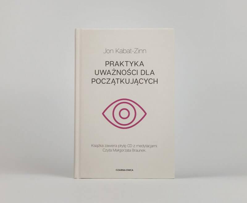 Praktyka uważności dla początkujących Jon Kabat Zinn